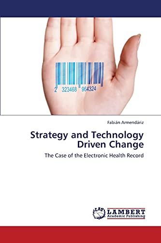 9783659442315: Strategy and Technology Driven Change: The Case of the Electronic Health Record