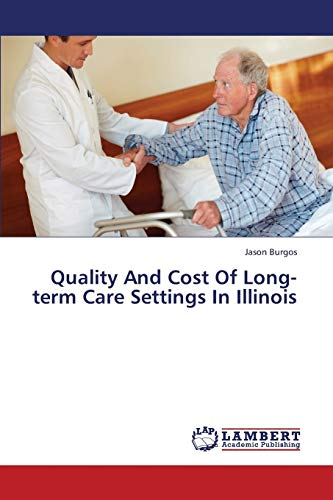 9783659442384: Quality And Cost Of Long-term Care Settings In Illinois