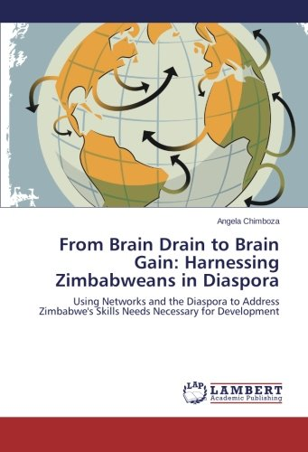 9783659444951: From Brain Drain to Brain Gain: Harnessing Zimbabweans in Diaspora: Using Networks and the Diaspora to Address Zimbabwe's Skills Needs Necessary for Development
