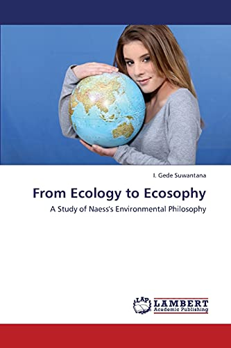9783659445002: From Ecology to Ecosophy: A Study of Naess's Environmental Philosophy