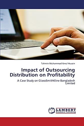 9783659445040: Impact of Outsourcing Distribution on Profitability: A Case Study on GlaxoSmithKline Bangladesh Limited
