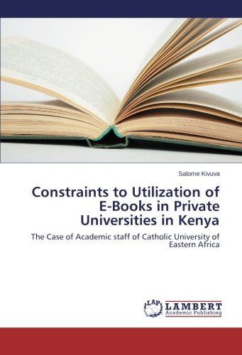 9783659445835: Constraints to Utilization of E-Books in Private Universities in Kenya: The Case of Academic staff of Catholic University of Eastern Africa