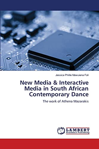 New Media Interactive Media in South African Contemporary Dance: The work of Athena Mazarakis (...