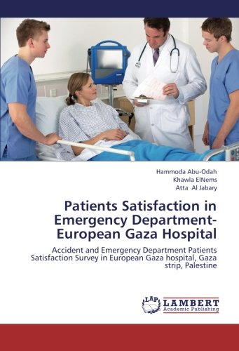 9783659446535: Patients Satisfaction in Emergency Department- European Gaza Hospital: Accident and Emergency Department Patients Satisfaction Survey in European Gaza hospital, Gaza strip, Palestine