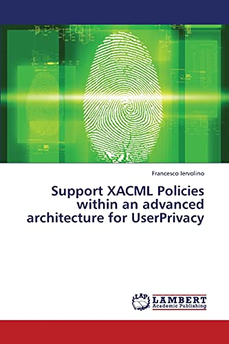 Support XACML Policies within an advanced architecture for UserPrivacy: Francesco Iervolino