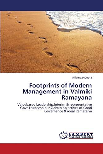 9783659447914: Footprints of Modern Management in Valmiki Ramayana: Valuebased Leadership,Interim & representative Govt,Trusteeship in Admin,objectives of Good Governance & ideal Ramarajya