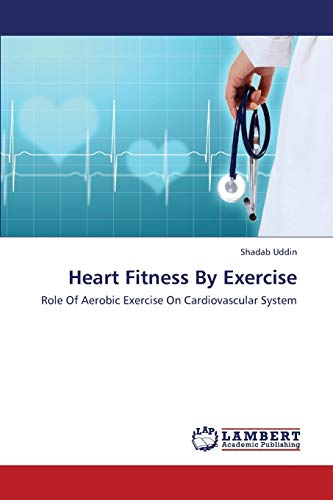 9783659448706: Heart Fitness By Exercise: Role Of Aerobic Exercise On Cardiovascular System