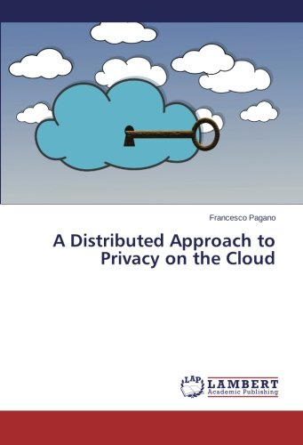 A Distributed Approach to Privacy on the Cloud (Paperback): Francesco Pagano