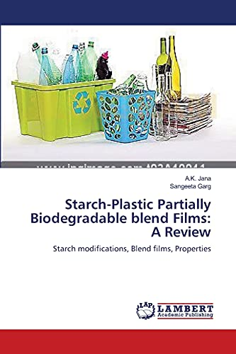 9783659449680: Starch-Plastic Partially Biodegradable blend Films: A Review: Starch modifications, Blend films, Properties