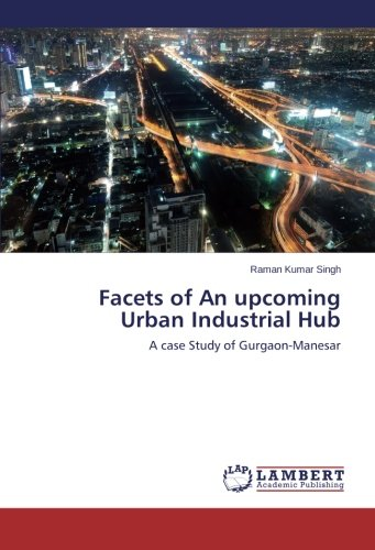 9783659452055: Facets of An upcoming Urban Industrial Hub: A case Study of Gurgaon-Manesar