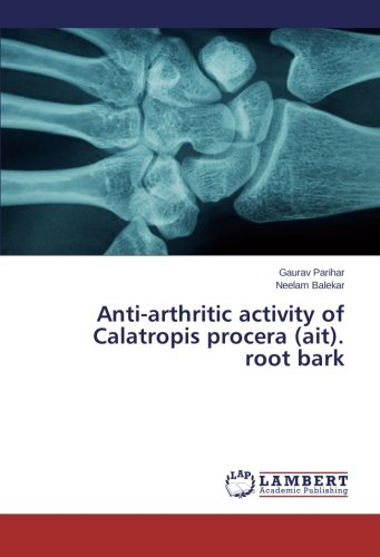 9783659453021: Anti-arthritic activity of Calatropis procera (ait). root bark