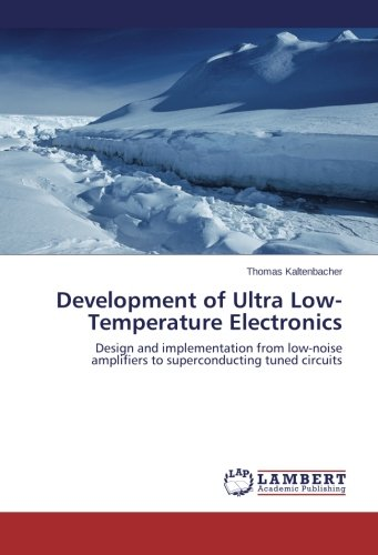 9783659453601: Development of Ultra Low-Temperature Electronics: Design and implementation from low-noise amplifiers to superconducting tuned circuits
