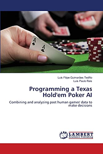 9783659454448: Programming a Texas Hold'em Poker AI: Combining and analyzing past human games' data to make decisions
