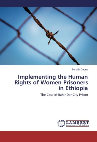 9783659455179: Implementing the Human Rights of Women Prisoners in Ethiopia: The Case of Bahir Dar City Prison