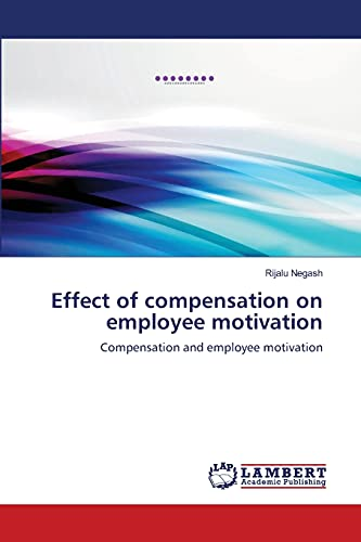 9783659457067: Effect of compensation on employee motivation: Compensation and employee motivation