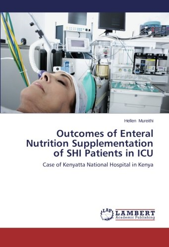 9783659457586: Outcomes of Enteral Nutrition Supplementation of SHI Patients in ICU: Case of Kenyatta National Hospital in Kenya