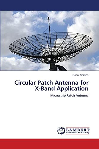 9783659457852: Circular Patch Antenna for X-Band Application: Microstrip Patch Antenna