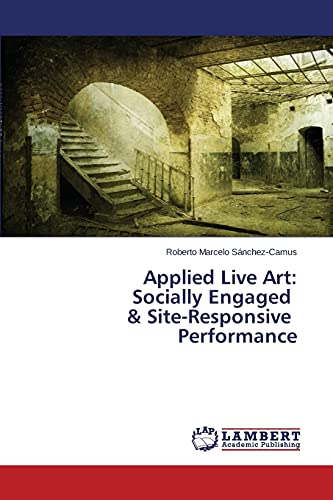 9783659458323: Applied Live Art: Socially Engaged & Site-Responsive Performance