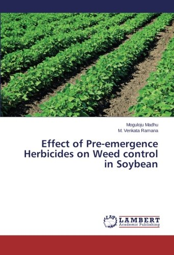 9783659461811: Effect of Pre-emergence Herbicides on Weed control in Soybean