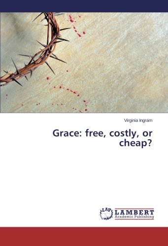 9783659462450: Grace: free, costly, or cheap?