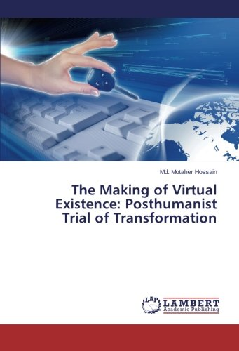 9783659465192: The Making of Virtual Existence: Posthumanist Trial of Transformation