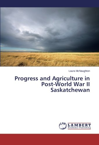 Progress and Agriculture in Post-World War II Saskatchewan (Paperback): Laura McNaughton