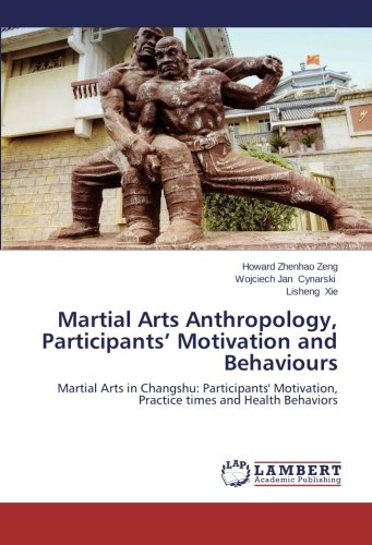 9783659467554: Martial Arts Anthropology, Participants' Motivation and Behaviours: Martial Arts in Changshu: Participants' Motivation, Practice times and Health Behaviors