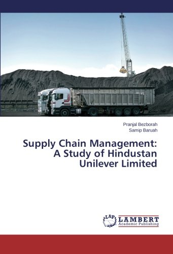 Supply Chain Management: A Study of Hindustan Unilever Limited: Pranjal Bezborah