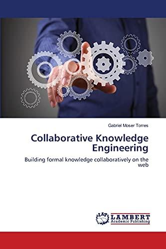 9783659468216: Collaborative Knowledge Engineering: Building formal knowledge collaboratively on the web
