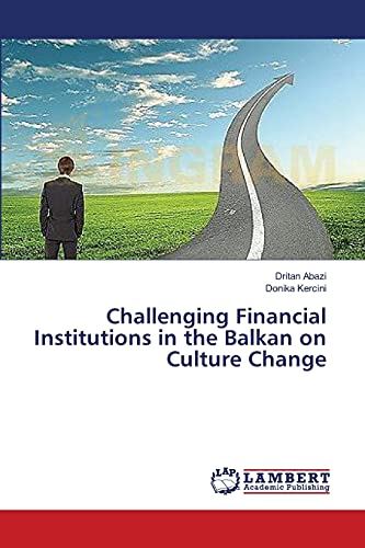 9783659472039: Challenging Financial Institutions in the Balkan on Culture Change