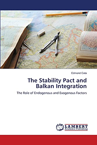 9783659473234: The Stability Pact and Balkan Integration: The Role of Endogenous and Exogenous Factors