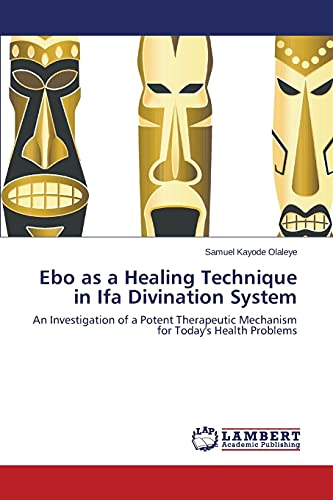 9783659474743: Ebo as a Healing Technique in Ifa Divination System: An Investigation of a Potent Therapeutic Mechanism for Today's Health Problems