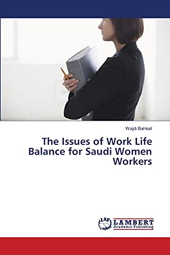 9783659474767: The Issues of Work Life Balance for Saudi Women Workers