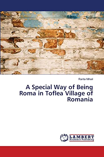 9783659476129: A Special Way of Being Roma in Toflea Village of Romania