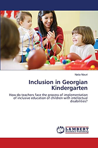 9783659476228: Inclusion in Georgian Kindergarten: How do teachers face the process of implementation of inclusive education of children with intellectual disabilities?