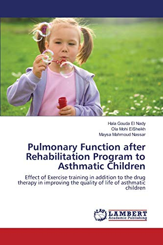 Pulmonary Function After Rehabilitation Program to Asthmatic Children: Hala Gouda El Nady