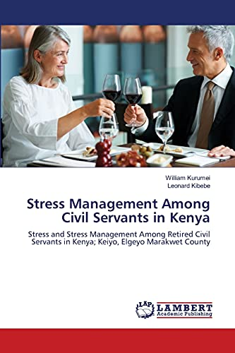 9783659476822: Stress Management Among Civil Servants in Kenya: Stress and Stress Management Among Retired Civil Servants in Kenya; Keiyo, Elgeyo Marakwet County