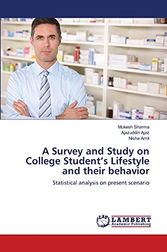 9783659476853: A Survey and Study on College Student's Lifestyle and their behavior: Statistical analysis on present scenario