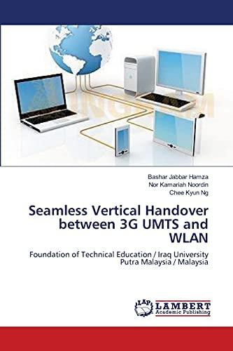 9783659478420: Seamless Vertical Handover between 3G UMTS and WLAN: Foundation of Technical Education / Iraq University Putra Malaysia / Malaysia