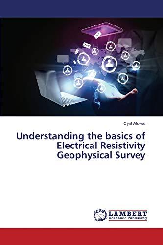 9783659480249: Understanding the basics of Electrical Resistivity Geophysical Survey