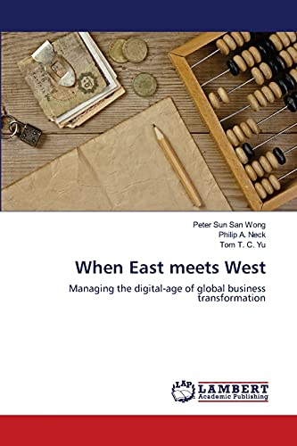 9783659480546: When East meets West: Managing the digital-age of global business transformation