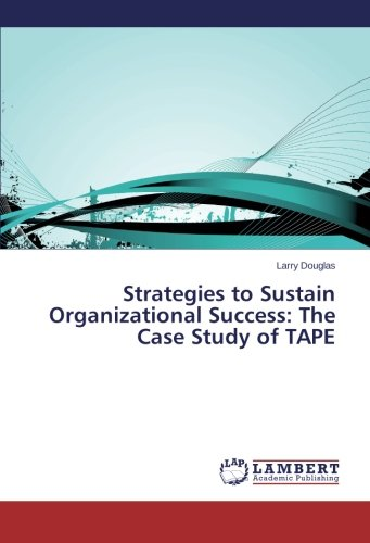 Strategies to Sustain Organizational Success: The Case Study of TAPE: Larry Douglas