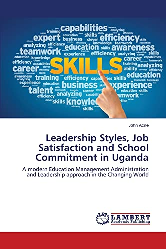 9783659482212: Leadership Styles, Job Satisfaction and School Commitment in Uganda: A modern Education Management Administration and Leadership approach in the Changing World