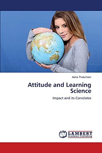 Attitude and Learning Science: Impact and its Correlates: Asha Thokchom