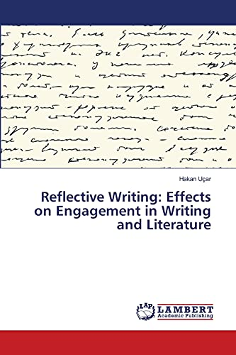 Reflective Writing: Effects on Engagement in Writing and Literature: Hakan Uçar