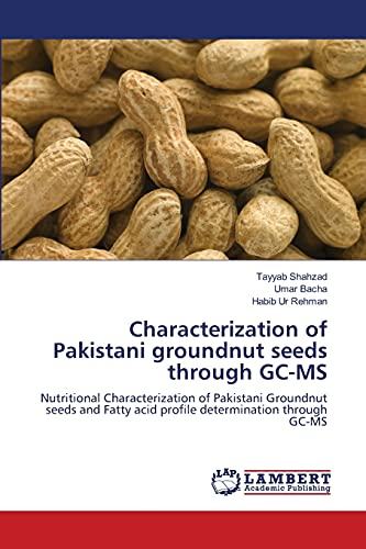 9783659483257: Characterization of Pakistani groundnut seeds through GC-MS: Nutritional Characterization of Pakistani Groundnut seeds and Fatty acid profile determination through GC-MS