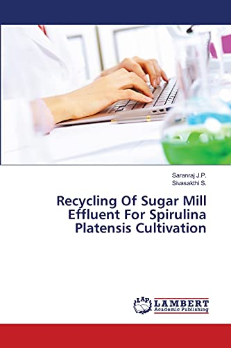 Recycling Of Sugar Mill Effluent For Spirulina Platensis Cultivation: Saranraj J. P.