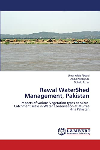 9783659485169: Rawal WaterShed Management, Pakistan: Impacts of various Vegetation types at Micro-Catchment scale in Water Conservation at Murree Hills Pakistan
