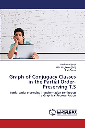 9783659486036: Graph of Conjugacy Classes in the Partial Order-Preserving T.S