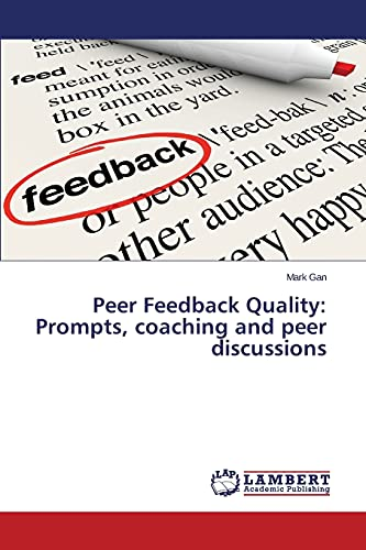 Peer Feedback Quality: Prompts, Coaching and Peer Discussions: Mark Gan